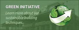 Green Initiative - learn more about our sustainable building techniques